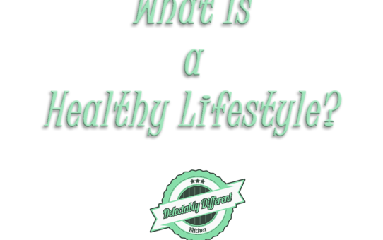 what is a healthy lifestyle health article from brian mosser delectably different kitchen